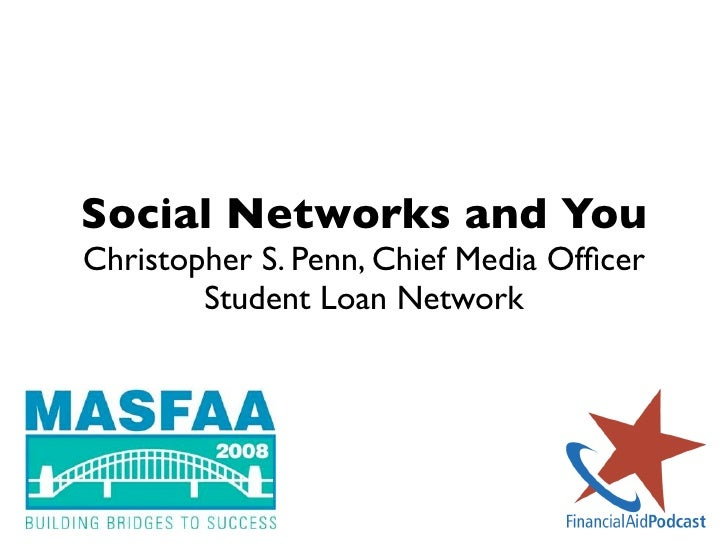 Social Networks and You Christopher S. Penn, Chief Media Officer         Student Loan Network