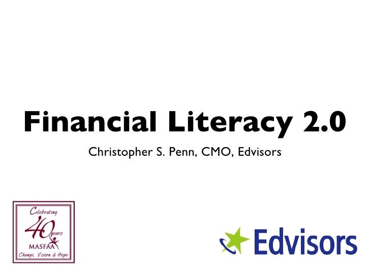 Financial Literacy 2.0 <ul><li>Christopher S. Penn, CMO, Edvisors </li></ul>