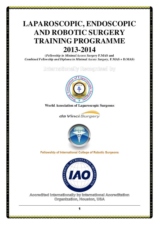 LAPAROSCOPIC, ENDOSCOPIC  AND ROBOTIC SURGERY  TRAINING PROGRAMME        2013-2014             (Fellowship in Minimal Acce...