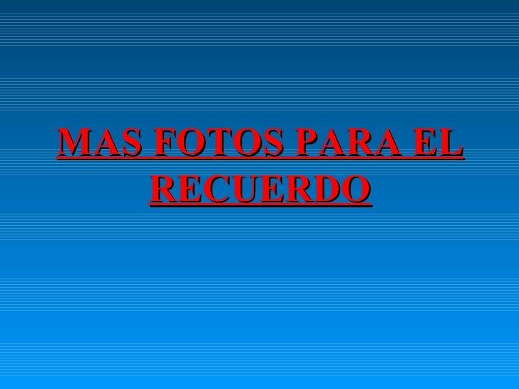 MAS FOTOS PARA EL RECUERDO