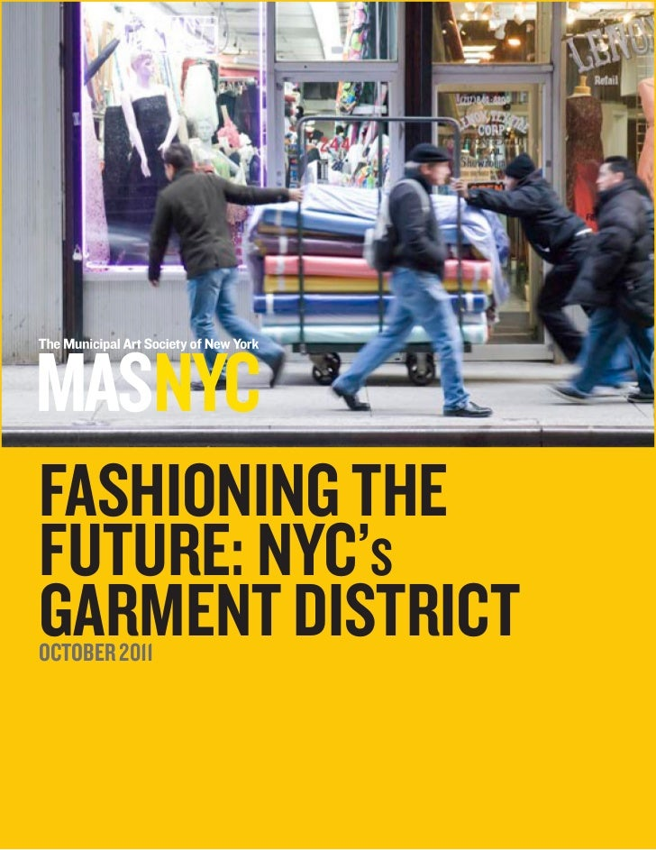 FASHIONING THEFUTURE: NYC'sGARMENT DISTRICTOCTOBER 2011               MAS 2011 Garment District Report 1