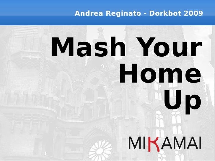 Andrea Reginato - Dorkbot 2009     Mash Your    Home        Up
