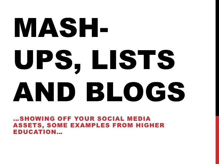 Mash ups, lists and blogs - universities and social media