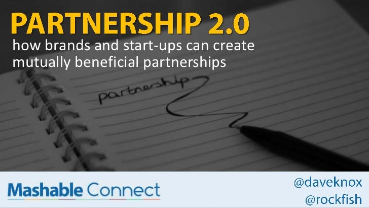 PARTNERSHIP 2.0<br />how brands and start-ups can create <br />mutually beneficial partnerships<br />@daveknox<br />@rockf...