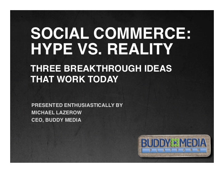 !    SOCIAL COMMERCE:    HYPE VS. REALITY!    THREE BREAKTHROUGH IDEAS !    THAT WORK TODAY!!!    PRESENTED ENTHUSIASTICA...