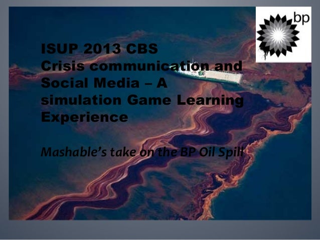 ISUP 2013 CBS Crisis communication and Social Media – A simulation Game Learning Experience Mashable's take on the BP Oil ...