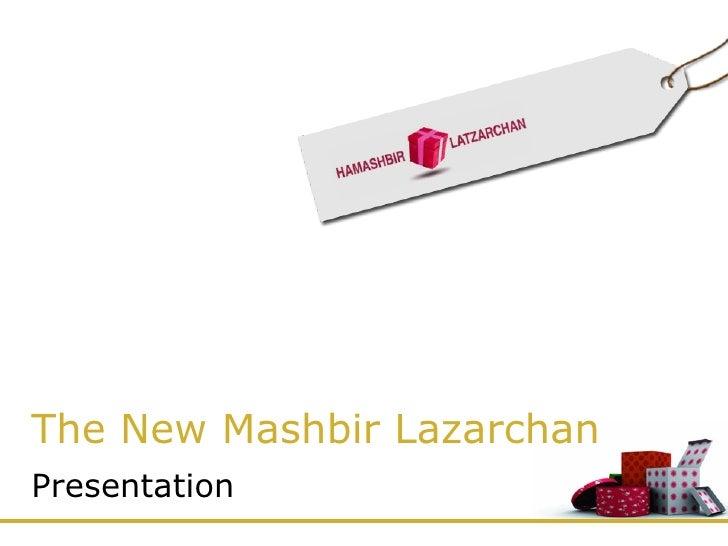 The New Mashbir Lazarchan Presentation