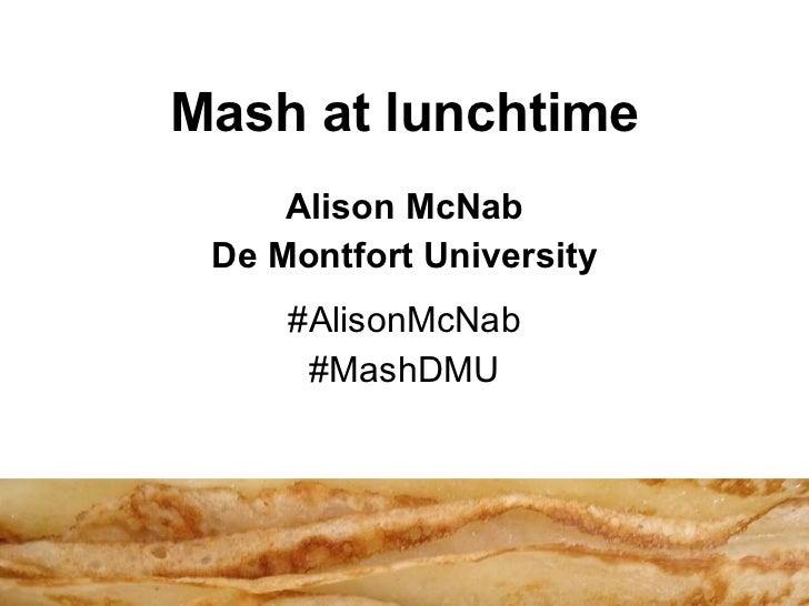 Mash at lunchtime Alison McNab De Montfort University #AlisonMcNab #MashDMU