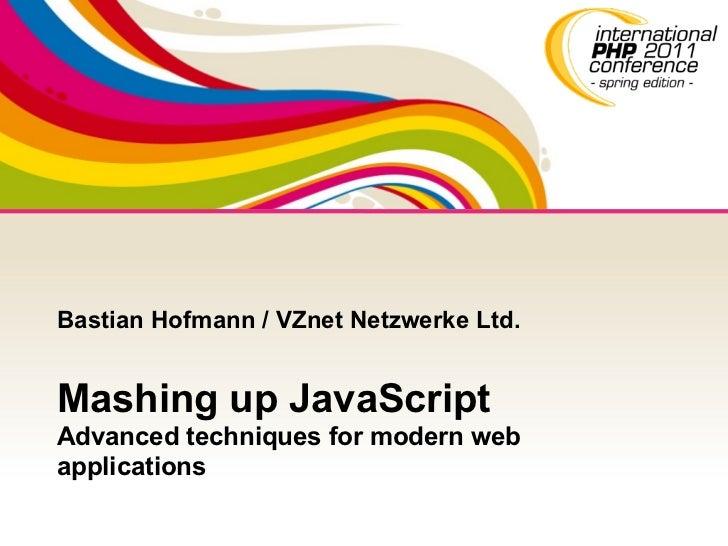 Bastian Hofmann / VZnet Netzwerke Ltd.Mashing up JavaScriptAdvanced techniques for modern webapplications