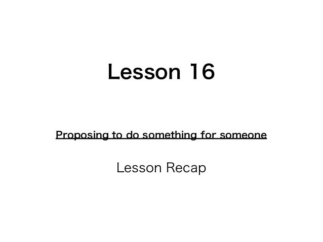 Lesson 16 Proposing to do something for someone  Lesson Recap