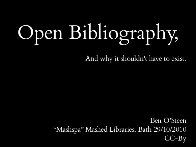 "Open Bibliography, And why it shouldn't have to exist. Ben O'Steen ""Mashspa"" Mashed Libraries, Bath 29/10/2010 CC-By"