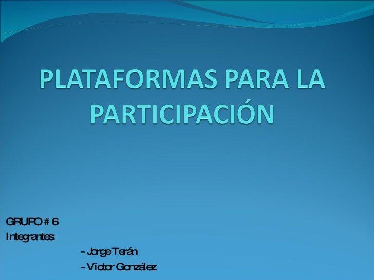 GRUPO # 6 Integrantes: - Jorge Terán - Víctor González