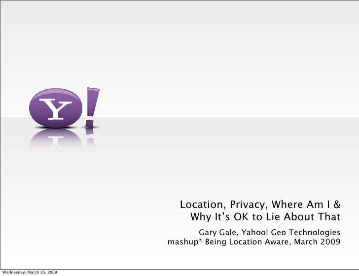 mashup* - Location, Privacy, Where I Am and Why It's OK to Lie About This