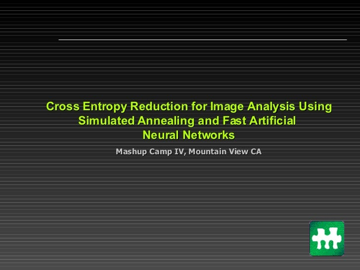 Cross Entropy Reduction for Image Analysis Using Simulated Annealing and Fast Artificial  Neural Networks Mashup Camp IV, ...
