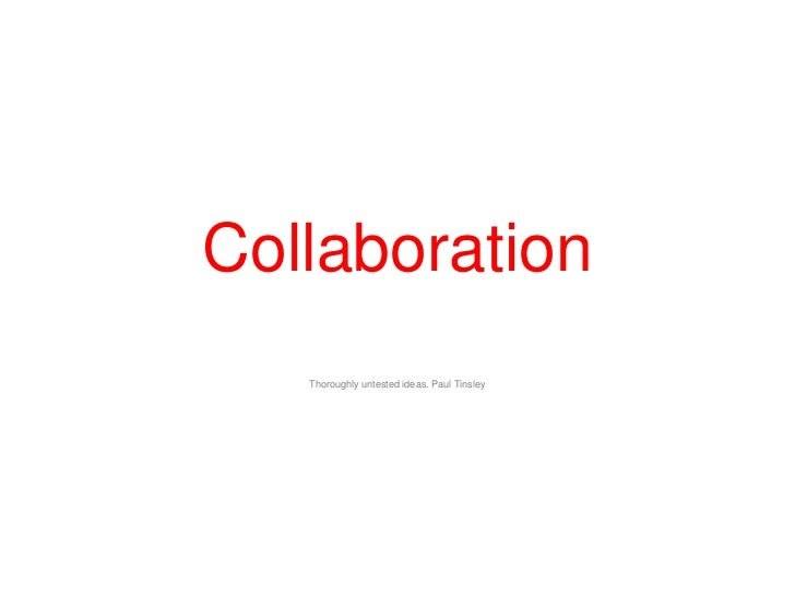 CollaborationThoroughly untested ideas. Paul Tinsley<br />