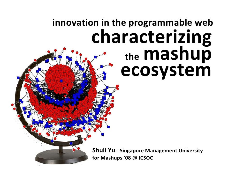 innovationintheprogrammableweb         characterizing            the mashup            ecosystem           ShuliYu‐ ...