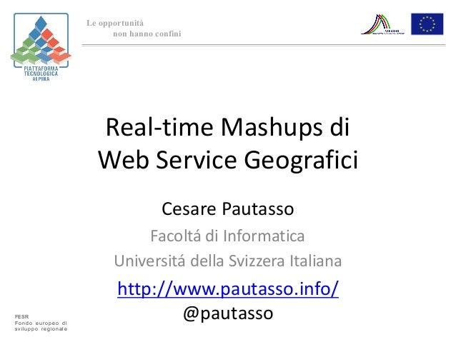 Le opportunità non hanno confini FESR Fondo europeo di sviluppo regionale Real-time Mashups di Web Service Geografici Cesa...