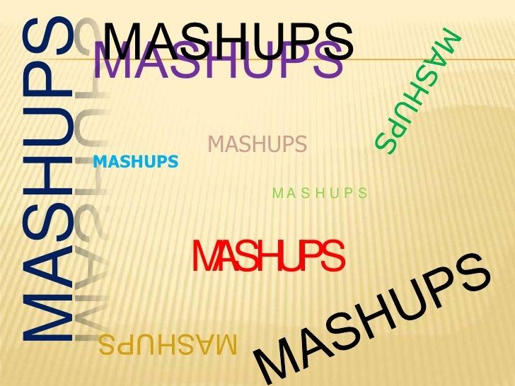 MASHUPS<br />MASHUPS<br />MASHUPS<br />MASHUPS<br />MASHUPS<br />MASHUPS<br />MASHUPS<br />MASHUPS<br />MASHUPS<br />MASHU...