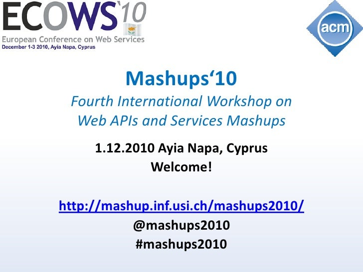 Mashups'10 Fourth International Workshop on  Web APIs and Services Mashups     1.12.2010 Ayia Napa, Cyprus             Wel...