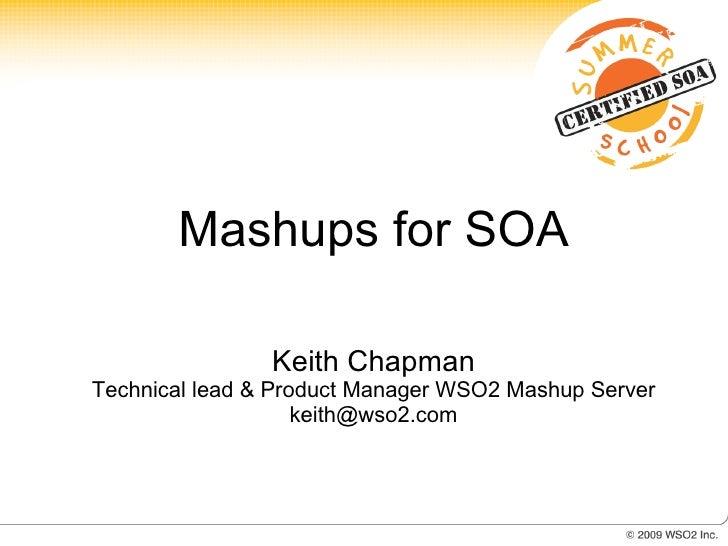 Mashups for SOA                  Keith Chapman Technical lead & Product Manager WSO2 Mashup Server                     kei...