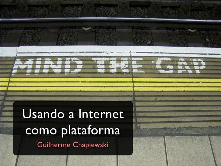 Usando a Internet como plataforma
