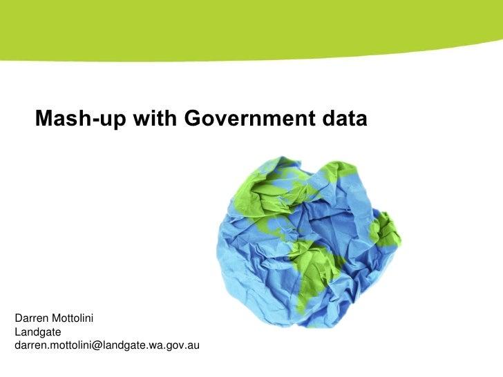 Mash-up with Government data Darren Mottolini Landgate [email_address]