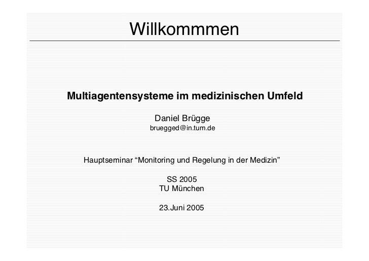 WillkommmenMultiagentensysteme im medizinischen Umfeld                      Daniel Brügge                    bruegged@in.t...