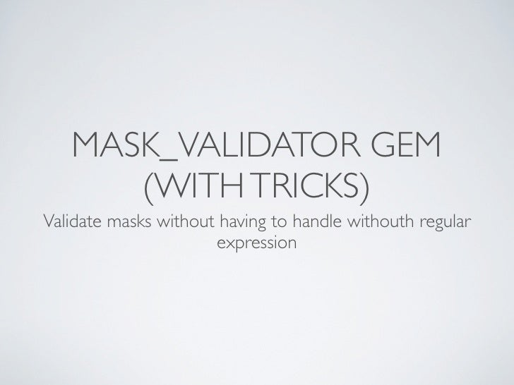 MASK_VALIDATOR GEM      (WITH TRICKS)Validate masks without having to handle withouth regular                      express...