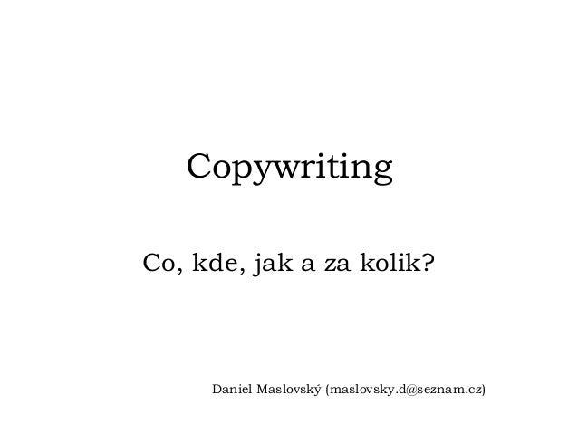CopywritingCo, kde, jak a za kolik?     Daniel Maslovský (maslovsky.d@seznam.cz)