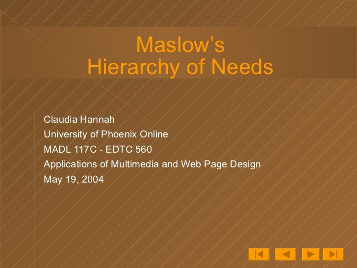 Maslow's Hierarchy of Needs Claudia Hannah University of Phoenix Online MADL 117C - EDTC 560  Applications of Multimedia a...