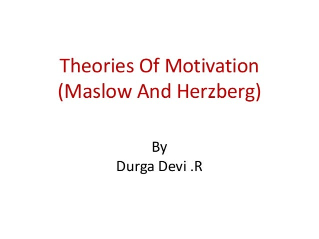 maslow and hertzbergs theories of motivation Our next sortie into leadership models and theories brings us to leadership and motivation we'll first take a quick look at some commonly held theories and views of motivation — maslow, herzberg and fayol — before considering the work of john adair.