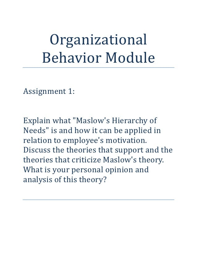 "Organizational     Behavior ModuleAssignment 1:Explain what ""Maslows Hierarchy ofNeeds"" is and how it can be applied inrel..."
