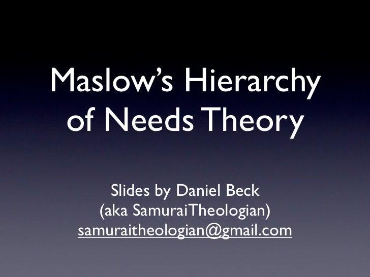 Maslow's Hierarchy  of Needs Theory       Slides by Daniel Beck     (aka SamuraiTheologian)  samuraitheologian@gmail.com
