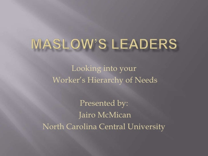 Maslow's Leaders<br />Looking into your<br /> Worker's Hierarchy of Needs<br />Presented by:<br /> Jairo McMican<br />Nort...