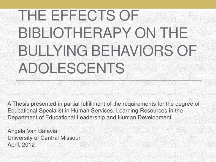 THE EFFECTS OF    BIBLIOTHERAPY ON THE    BULLYING BEHAVIORS OF    ADOLESCENTSA Thesis presented in partial fulfillment of...