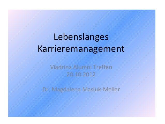 LebenslangesKarrieremanagement   Viadrina Alumni Treffen         20.10.2012 Dr. Magdalena Masluk-Meller