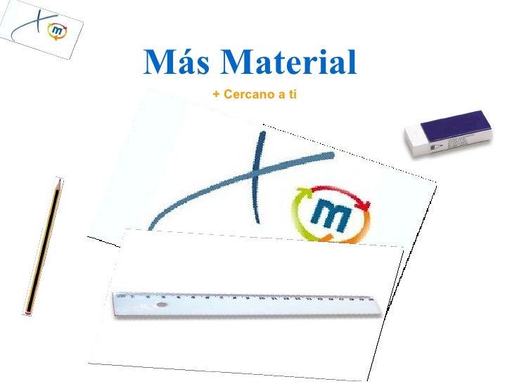Más Material    + Cercano a ti