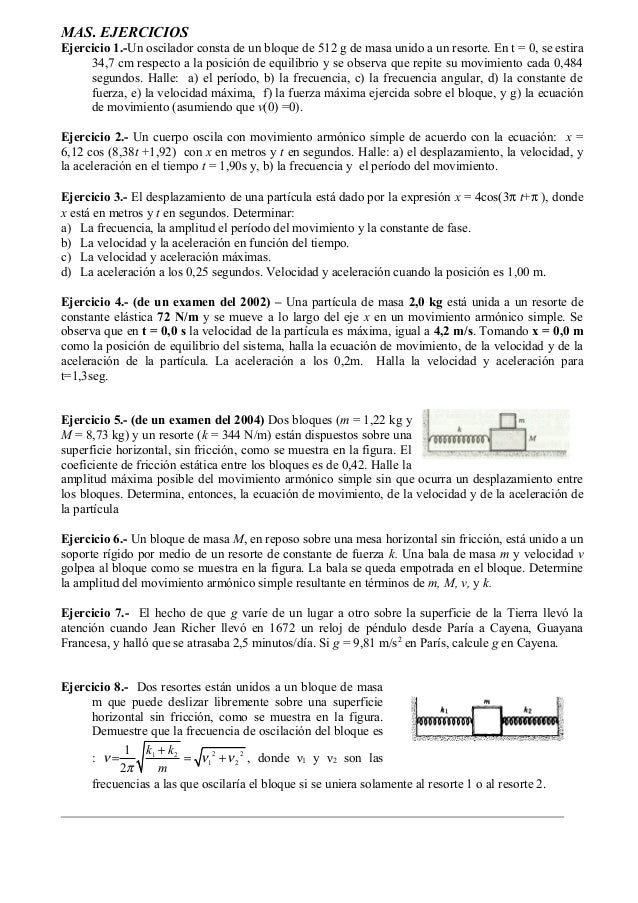 MAS. EJERCICIOSEjercicio 1.-Un oscilador consta de un bloque de 512 g de masa unido a un resorte. En t = 0, se estira     ...