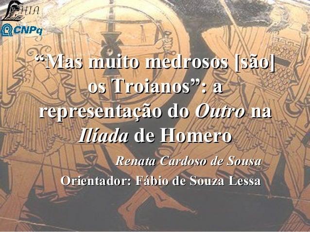"""""""""""Mas muito medrosos [são]Mas muito medrosos [são] os Troianos"""": aos Troianos"""": a representação dorepresentação do OutroOu..."""