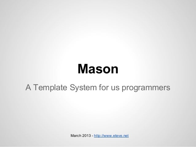 MasonA Template System for us programmers           March 2013 - http://www.eteve.net