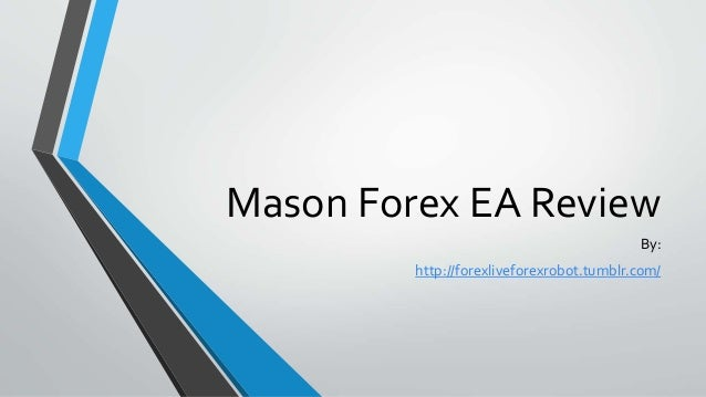 Mason Forex EA Review By: http://forexliveforexrobot.tumblr.com/
