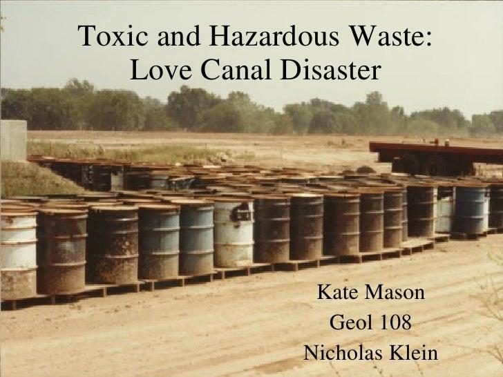 Toxic and Hazardous Waste: Love Canal Disaster Kate Mason Geol 108 Nicholas Klein