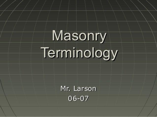 MasonryMasonryTerminologyTerminologyMr. LarsonMr. Larson06-0706-07