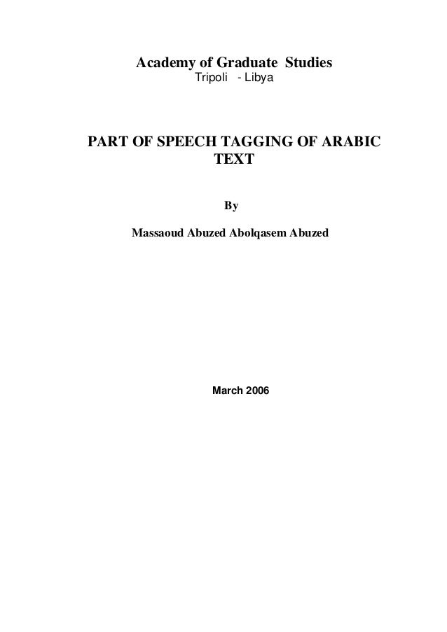 Academy of Graduate Studies Tripoli - Libya  PART OF SPEECH TAGGING OF ARABIC TEXT By Massaoud Abuzed Abolqasem Abuzed  Ma...