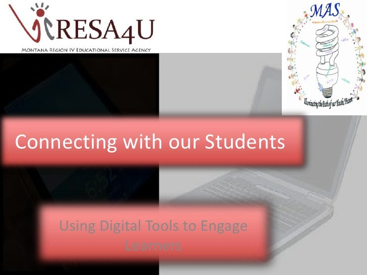 Connecting with our Students	<br />Using Digital Tools to Engage Learners<br />