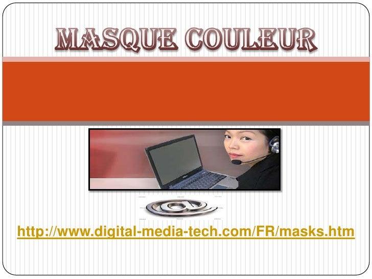Masque Couleur<br />http://www.digital-media-tech.com/FR/masks.htm<br />