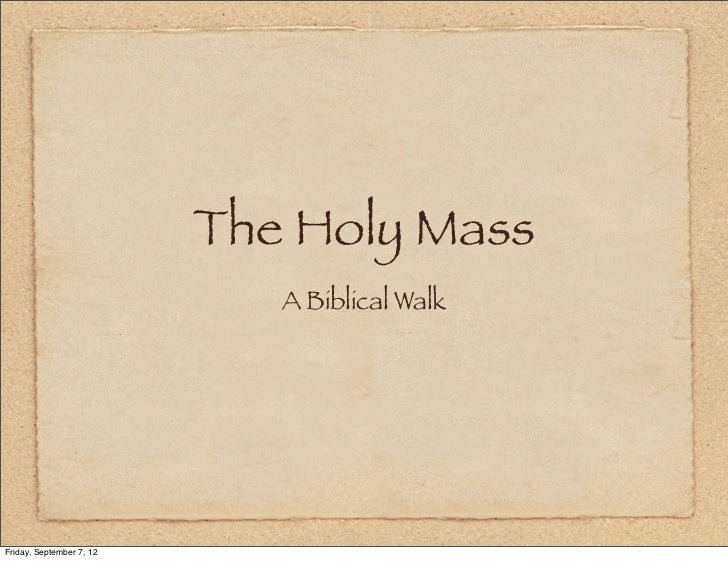 The Holy Mass                             A Biblical WalkFriday, September 7, 12
