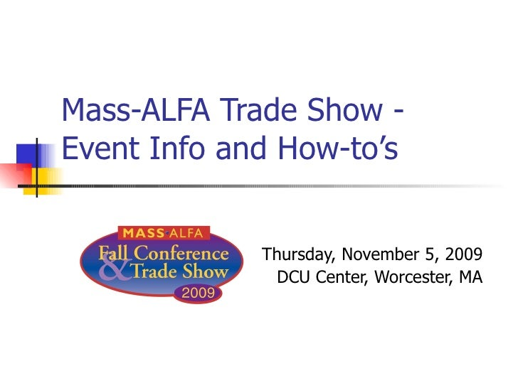 Mass-ALFA Trade Show - Event Info and How-to's Thursday, November 5, 2009 DCU Center, Worcester, MA