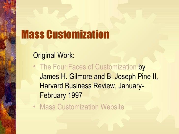 Mass Customization <ul><li>Original Work:  </li></ul><ul><li>The Four Faces of Customization  by James H. Gilmore and B. J...