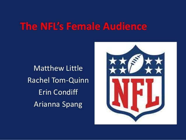 The NFL's Female Audience  Matthew Little Rachel Tom-Quinn Erin Condiff Arianna Spang